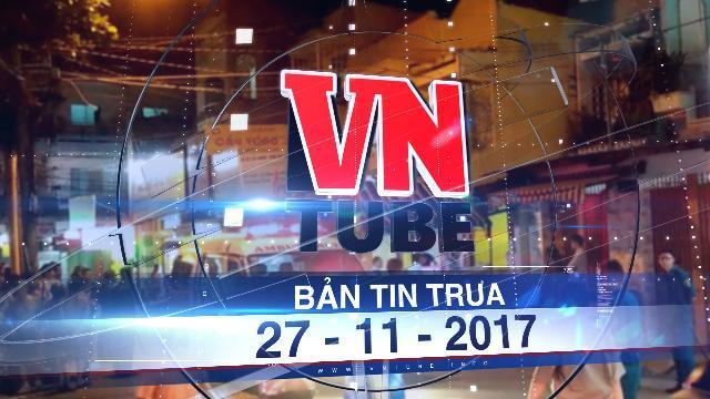 """Bản tin VnTube trưa 27-11-2017: Bắt khẩn cấp bảo vệ """"tâm thần"""" sát hại bé trai 6 tuổi"""