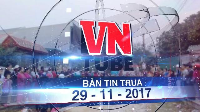 Bản tin VnTube trưa 29-11-2017: Tạm giữ bà nội cháu bé hơn 20 ngày tuổi bị sát hại để điều tra