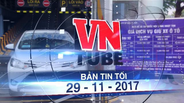 Bản tin VnTube tối 29-11-2017: Tăng giá giữ xe ở sân bay Tân Sơn Nhất từ 1-12