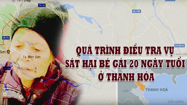 Qúa trình điều tra vụ sát hại bé gái 20 ngày tuổi ở Thanh Hóa
