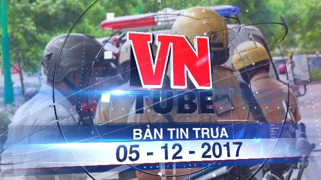 Bản tin VnTube trưa 05-12-2017: TP.HCM: Có thể tăng mức phạt giao thông lên gấp đôi