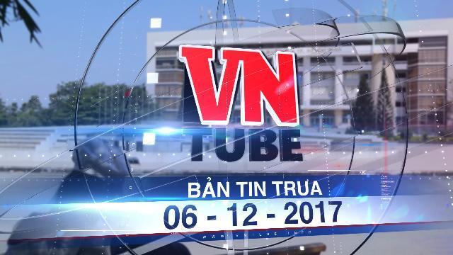 Bản tin VnTube trưa 06-12-2017: 6 thành viên ĐHQG TP.HCM thu học phí 'lố' 81 tỉ
