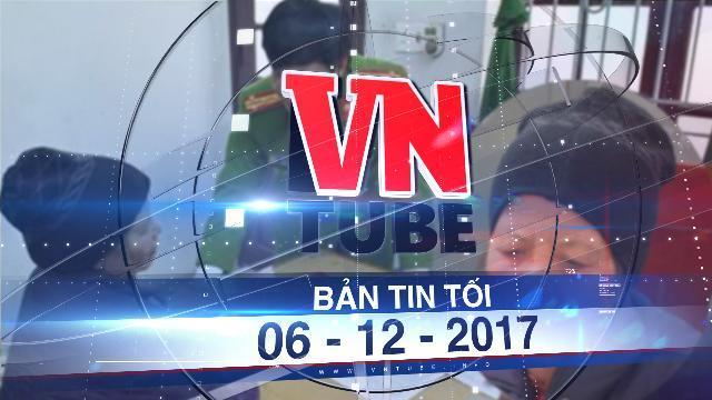 Bản tin VnTube tối 06-12-2017: Bà nội hại chết cháu 20 ngày tuổi bị khởi tố tội giết người
