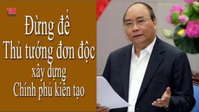 Đừng để Thủ tướng đơn độc xây dựng Chính phủ kiến tạo
