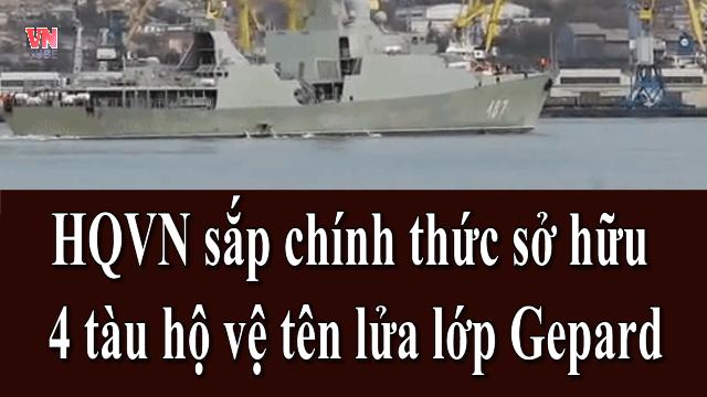 Hải quân Việt Nam sắp chính thức sở hữu 4 tàu hộ vệ tên lửa lớp Gepard