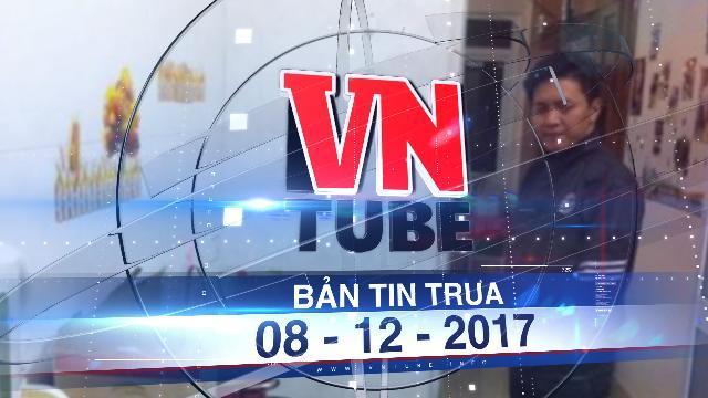 Bản tin VnTube trưa 08-12-2017: Tạm giữ người cha bạo hành khiến con rạn 6 xương sườn
