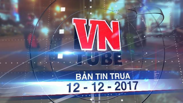 Bản tin VnTube trưa 12-12-2017: Điều tra vụ cha dùng dao đâm chết con trai 5 tuổi