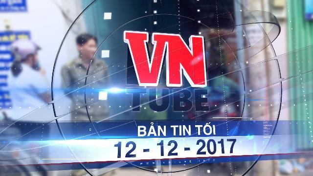 Bản tin VnTube tối 12-12-2017: Cả gia đình 3 người chết bất thường ở Sài Gòn