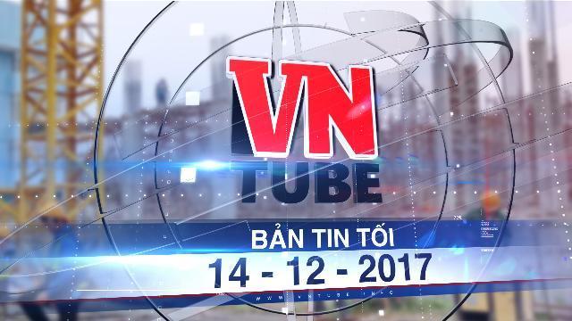 Bản tin VnTube tối 14-12-2017: Đề xuất giảm hoặc bỏ hẳn lực lượng thanh tra xây dựng