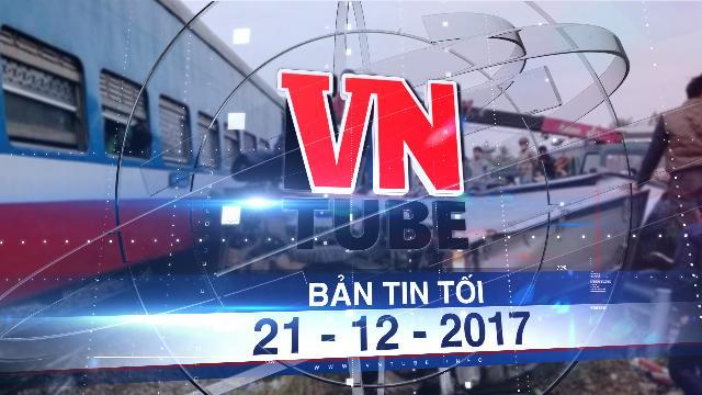 Bản tin VnTube tối 21-12-2017: Cố vượt qua đường sắt, xe tải bị tàu hỏa đâm nát ở Hải Dương