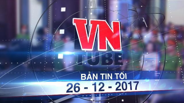 Bản tin VnTube tối 26-12-2017: Nhóm khủng bố ở sân bay Tân Sơn Nhất hầu tòa