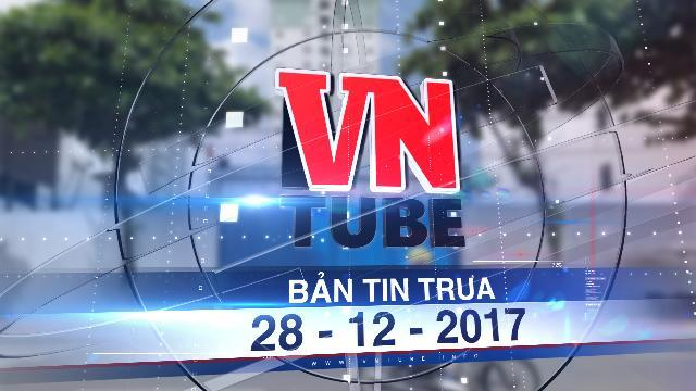 Bản tin VnTube trưa 28-12-2017: Đà Nẵng dừng các giao dịch bất động sản của Vũ 'nhôm'
