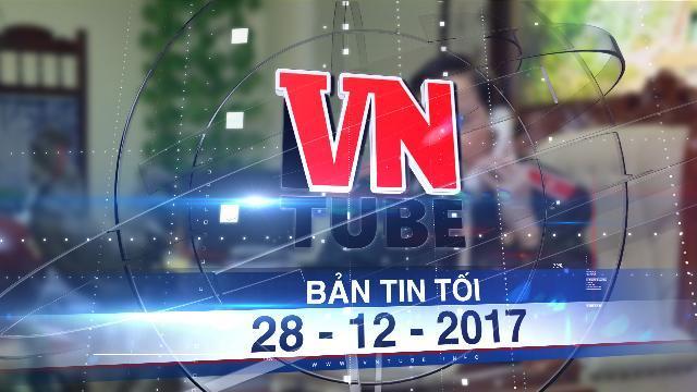 Bản tin VnTube tối 28-12-2017: Mở 3 đường dây nóng tiếp nhận tố cáo tặng quà Tết