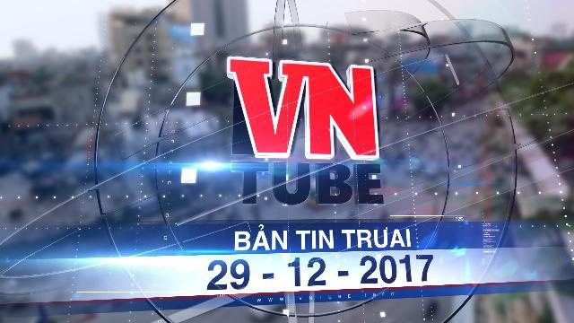 Bản tin VnTube trưa 29-12-2017: Gần 7.800 tỷ làm đường vành đai 1 Hà Nội