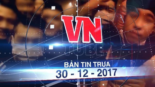 Bản tin VnTube trưa 30-12-2017: Bắt nhóm đối tượng cầm hung khí chặn ô tô 'xin đểu' trên cao tốc