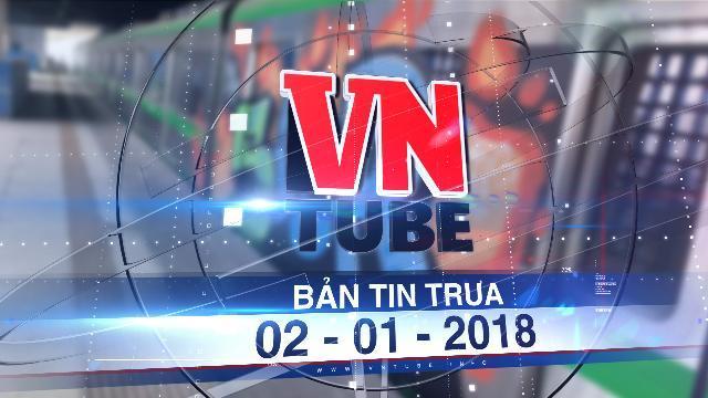 Bản tin VnTube trưa 02-01-2018: Bác tin chi 1 triệu USD sơn lại tàu Cát Linh - Hà Đông