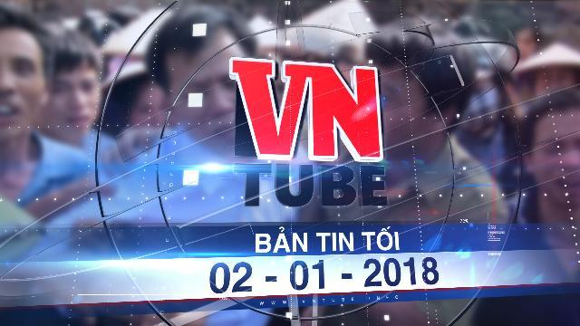 Bản tin VnTube tối 02-01-2018: Nhà nước bồi thường oan sai hơn 32,8 tỉ đồng trong năm 2017