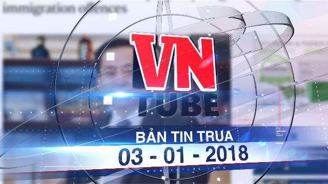 Bản tin VnTube trưa 03-01-2018: Singapore xác nhận đang tạm giữ ông 'Phan Van Anh Vu'