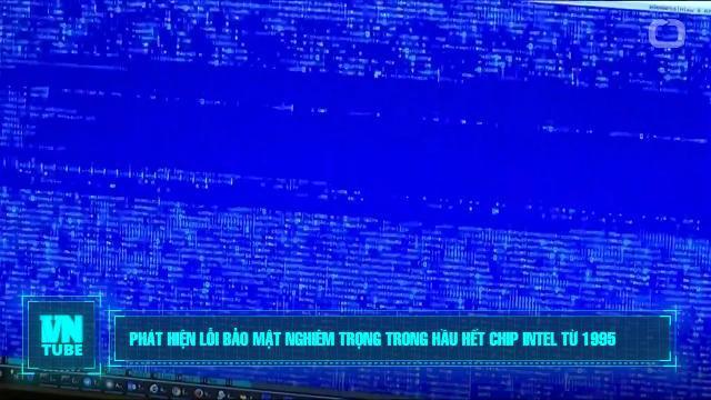 Toàn cảnh an ninh mạng số 1 tháng 01: Phát hiện lỗi bảo mật nghiêm trọng trong chip Intel từ 1995