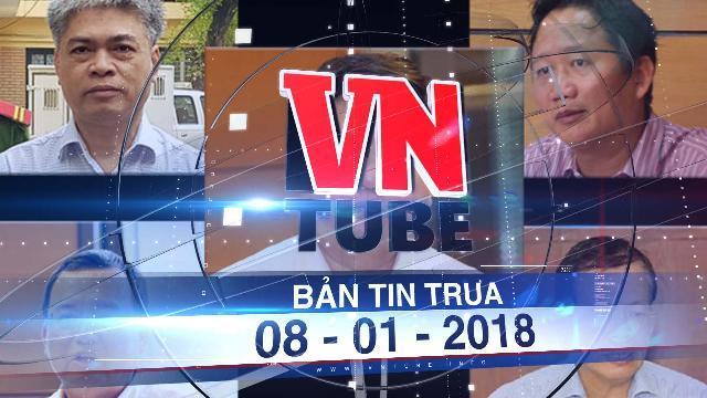 Bản tin VnTube trưa 08-01-2018: Hôm nay, xét xử bị cáo Đinh La Thăng và đồng phạm