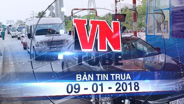 Bản tin VnTube trưa 09-01-2018: Sau áp lực, BOT Sóc Trăng miễn phí cho chủ xe gần trạm