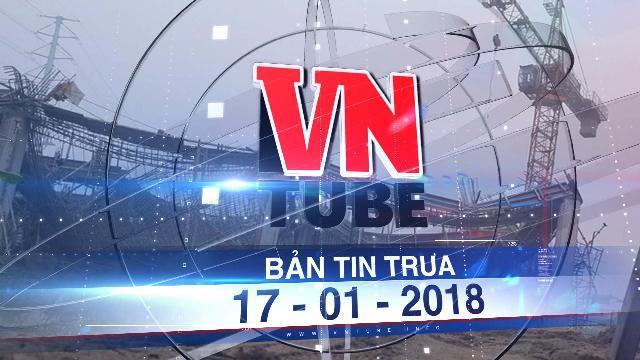 Bản tin VnTube ngày 17-01-2018: Sập giàn giáo công trình ở Hà Nội, ba công nhân tử vong