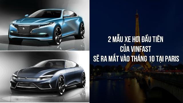 2 mẫu xe hơi đầu tiên của Vinfast sẽ ra mắt vào tháng 10 tại Paris