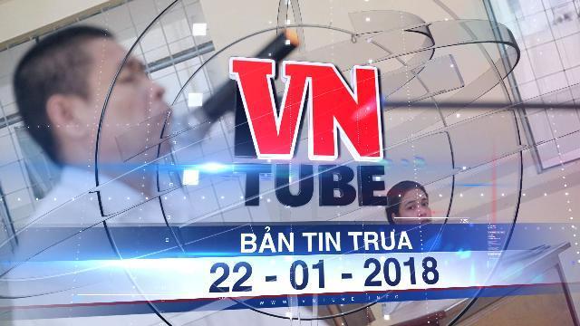 Bản tin VnTube trưa 22-01-2018: Vụ 'bé lớp 5 tự tử sau khi tố bị hiếp dâm': Tuyên phạt bị cáo Hữu Bê 7 năm tù