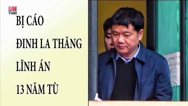 Bị cáo Đinh La Thăng lĩnh án 13 năm tù