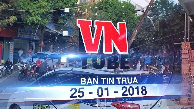 Bản tin VnTube trưa ngày 25-01-2018: Thanh sắt bất ngờ rơi thủng taxi, một người chết