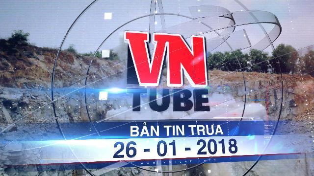 Bản tin VnTube ngày 26-01-2018: Nổ mìn phá đá, 2 người chết, 1 bị thương nặng