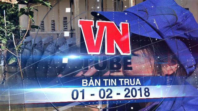 Bản tin VnTube ngày 01-02-2018: Hà Nội trả lời vụ 3.700 công nhân thủy lợi bị nợ lương
