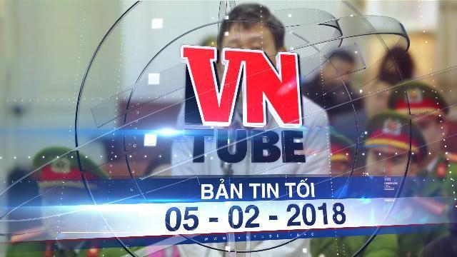 Bản tin VnTube tối 05-02-2018: Trịnh Xuân Thanh nhận thêm án chung thân