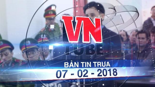Bản tin VnTube trưa 07-02-2018: Phạt đối tượng lợi dụng vụ Formosa để gây rối 14 năm tù