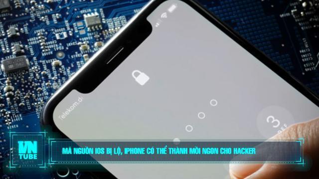 Toàn cảnh an ninh mạng số 2 tháng 02: Mã nguồn iOS bị lộ, iPhone có thể thành mồi ngon cho hacker