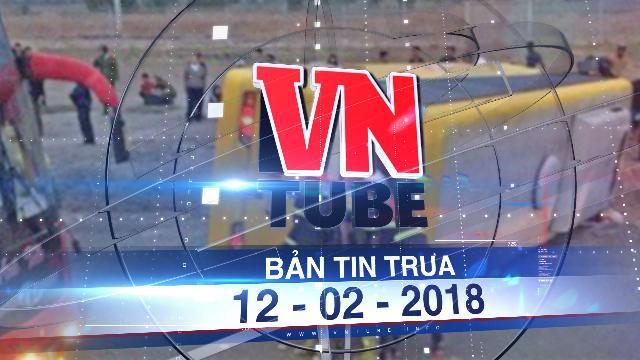 Bản tin VnTube trưa 12-02-2018: Lật xe khách về quê ăn tết, 13 người thương vong