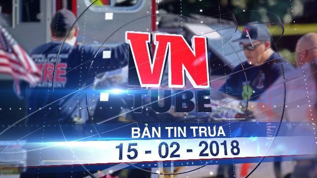Bản tin VnTube trưa 15-02-2018: Xả súng đẫm máu vào ngày Valentine ở Mỹ, 17 người chết