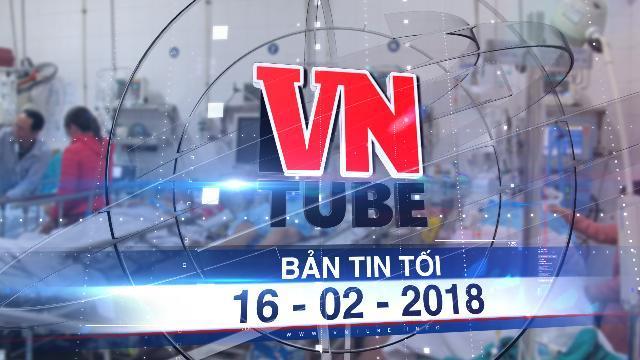Bản tin VnTube tối 16-02-2018: Nhập viện cấp cứu gấp 5 ngày thường, BV Việt Đức 'vỡ trận' Tết