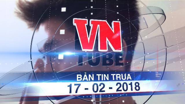 Bản tin VnTube trưa 17-02-2018: Bắt nghi phạm sát hại 5 người trong một gia đình