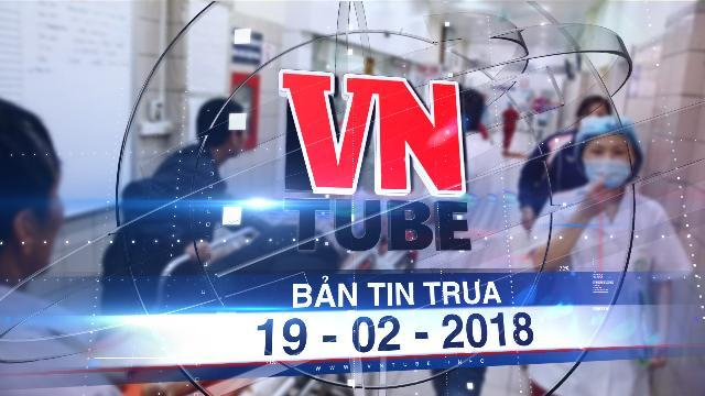 Bản tin VnTube trưa 19-02-2018: 3 ngày Tết Mậu Tuất, gần 2.000 người nhập viện vì đánh nhau