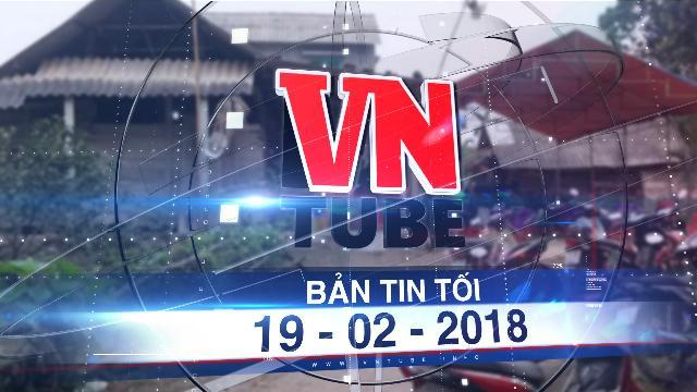 Bản tin VnTube tối 19-02-2018: Truy bắt nhóm côn đồ xông vào nhà dân đánh chết người