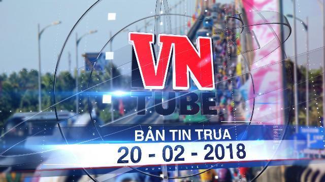 Bản tin VnTube trưa 20-02-2018: Hàng vạn xe lên Sài Gòn, trạm cầu Rạch Miễu tạm ngưng thu phí