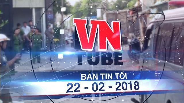 Bản tin VnTube tối 22-02-2018: Nam thanh niên tại Bình Tân bị sát hại vì nợ 300.000 đồng