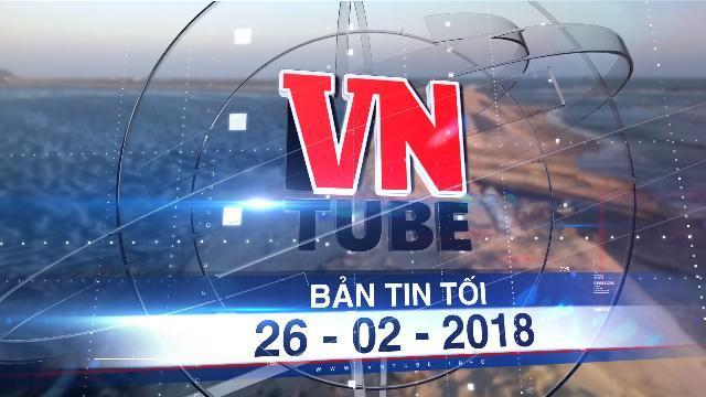 Bản tin VnTube tối 26-02-2018: Tạm ngưng dự án xả nước đen ra biển Bình Thuận