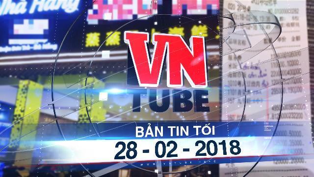 Bản tin VnTube tối 28-02-2018: Phạt nhà hàng 'chặt chém', xuất phiếu tính tiền chữ Trung Quốc
