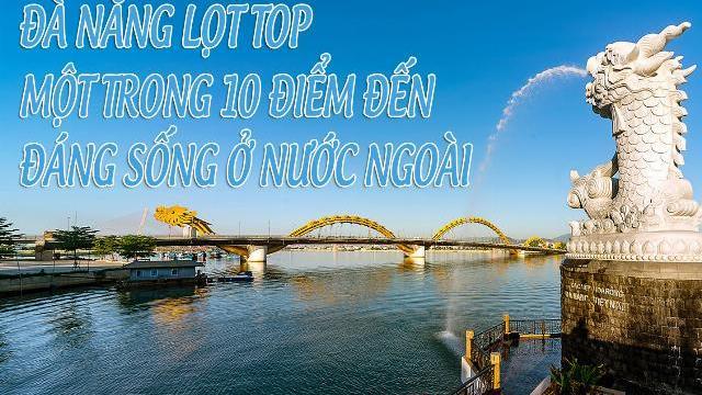 Đà Nẵng lọt top một trong 10 điểm đến đáng sống ở nước ngoài
