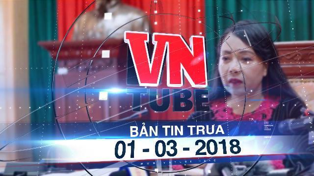 Bản tin VnTube trưa 01-03-2018: Rà soát chức danh giáo sư của Bộ trưởng Nguyễn Thị Kim Tiến
