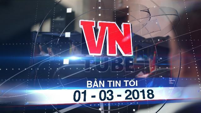 Bản tin VnTube tối 01-03-2018: Đề xuất thưởng tiền tỉ để chiêu mộ người giỏi làm cơ quan nhà nước