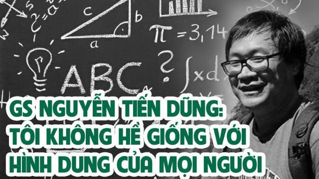 GS Nguyễn Tiến Dũng: Tôi không hề giống với hình dung của mọi người