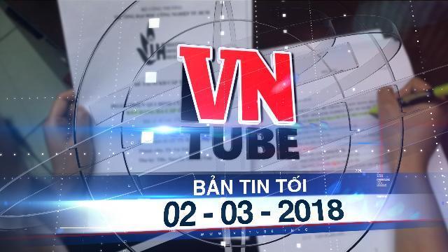 Bản tin VnTube tối 02-03-2018: Tân phó giáo sư ngành luật bị tố chép luận văn người khác